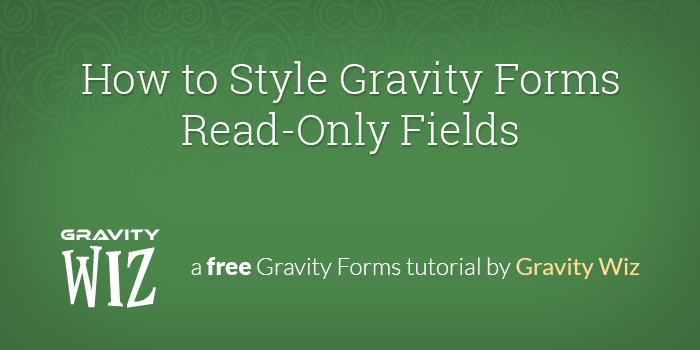 How To Style Gravity Forms Read Only Fields Gravity Wiz